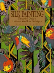 Susan Louise Moyer: Silk Painting: The Artist's Guide to Gutta and Wax Resist Techniques (Practical Craft Books)