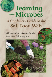 Jeff Lowenfels: Teaming with Microbes: A Gardener's Guide to the Soil Food Web