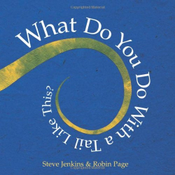Steve Jenkins: What Do You Do with a Tail Like This? (Caldecott Honor Book)