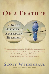 Scott Weidensaul: Of a Feather: A Brief History of American Birding