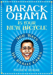 Mathew Honan: Barack Obama Is Your New Bicycle: 366 Ways He Really Cares