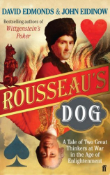 David Edmonds and John Eidinow: Rousseau's Dog: A Tale of Two Philosophers