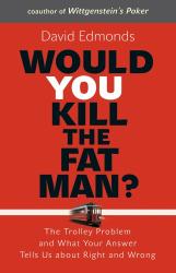 David Edmonds: Would You Kill the Fat Man?