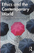 : Ethics and the Contemporary World