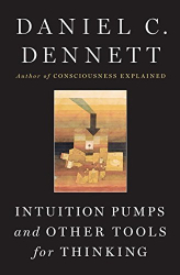 Daniel C. Dennett: Intuition Pumps And Other Tools for Thinking
