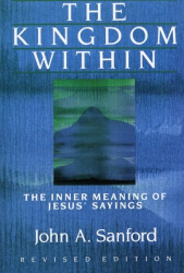 John A. Sanford: The Kingdom Within: The Inner Meaning of Jesus' Sayings
