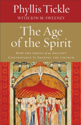 Phyllis Tickle: Age of the Spirit, The: How the Ghost of an Ancient Controversy Is Shaping the Church