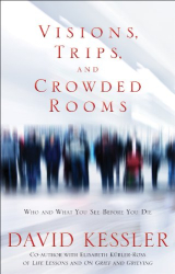 David Kessler: Visions, Trips, and Crowded Rooms: Who and What You See Before You Die