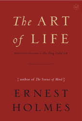 Ernest Holmes: The Art of Life