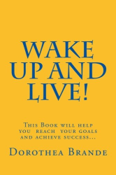 Ms. Dorothea Brande: Wake Up and Live!