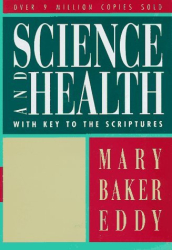 Mary Baker Eddy: Science and Health with Key to the Scriptures