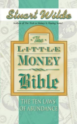 Stuart Wilde: Little Money Bible: The Ten Laws of Abundance