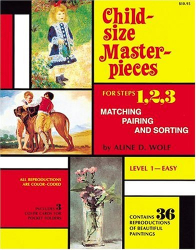 Aline D. Wolf: Child Size Masterpieces of Steps 1, 2, 3  - Matching, Pairing, and Sorting - Level 1 Easy