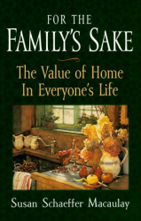 Susan Schaeffer Macaulay: For the Family's Sake: The Value of Home in Everyone's Life