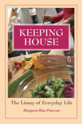 Margaret Kim Peterson: Keeping House: The Litany of Everyday Life