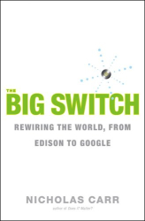 Nicholas Carr: The Big Switch: Rewiring the World, from Edison to Google