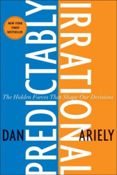 Dan Ariely: Predictably Irrational: The Hidden Forces That Shape Our Decisions