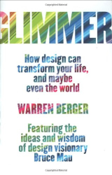 Warren Berger: Glimmer: How Design Can Transform Your Life, and Maybe Even the World