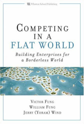 Victor K. Fung: Competing in a Flat World: Building Enterprises for a Borderless World