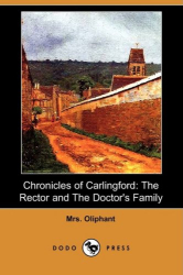 Mrs. Oliphant: Chronicles of Carlingford: The Rector and The Doctor's Family
