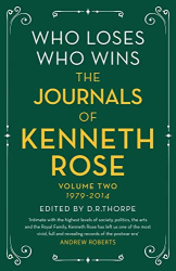 Kenneth Rose: Who Loses, Who Wins: The Journals of Kenneth Rose