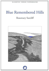 Rosemary Sutcliff: Blue Remembered Hills