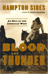 Hampton Sides: Blood and Thunder: An Epic of the American West