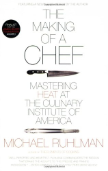 Michael Ruhlman: The Making of a Chef: Mastering Heat at the Culinary Institute of America