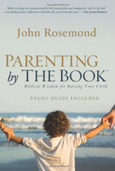 John Rosemond: Parenting by The Book: Biblical Wisdom for Raising Your Child