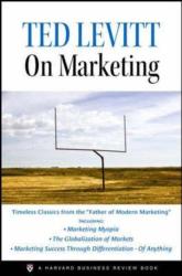 Ted Levitt: Ted Levitt on Marketing