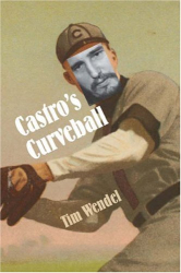 Tim Wendel: Castro's Curveball