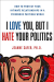 Jeanne Safer: I Love You, but I Hate Your Politics: How to Protect Your Intimate Relationships in a Poisonous Partisan World