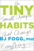 BJ Fogg Ph.D: Tiny Habits: The Small Changes That Change Everything