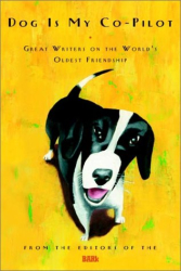 Bark: Dog Is My Co-Pilot: Great Writers on the World's Oldest Friendship