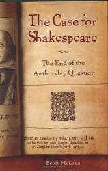 Scott McCrea: The Case for Shakespeare : The End of the Authorship Question