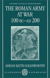 Adrian Keith Goldsworthy: The Roman Army at War: 100 BC-AD 200