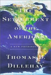 Tom D. Dillehay: The Settlement of the Americas: A New Prehistory