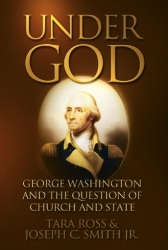 Tara Ross & Joseph C. Smith, Jr.: Under God: George Washington and the Question of Church and State