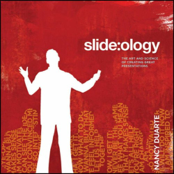 Nancy Duarte: slide:ology: The Art and Science of Creating Great Presentations