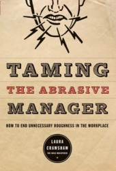 Laura Crawshaw: Taming The Abrasive Manager: How To End Unnecessary Roughness In The Workplace (The Jossey-Bass Management Series)