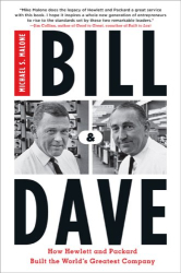 Michael S. Malone: Bill  &  Dave: How Hewlett and Packard Built the World's Greatest Company