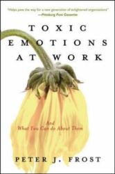 Peter J. Frost: Toxic Emotions at Work and What You Can Do About Them