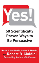 Noah J. Goldstein: Yes!: 50 Scientifically Proven Ways to Be Persuasive