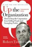 Robert C. Townsend: Up the Organization: How to Stop the Corporation from Stifling People and Strangling Profits (J-B Warren Bennis Series)