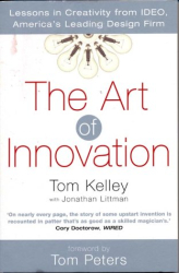 Thomas Kelley: The Art of Innovation: Success Through Innovation the IDEO Way