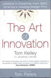 Thomas Kelley: The Art of Innovation: Success Through Innovation the IDEO Way