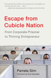 Pamela Slim: Escape from Cubicle Nation: From Corporate Prisoner to Thriving Entrepreneur