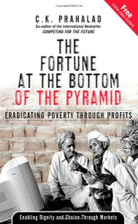C.K. Prahalad: The Fortune at the Bottom of the Pyramid: Eradicating Poverty Through Profits