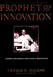 Thomas K. McCraw: Prophet of Innovation: Joseph Schumpeter and Creative Destruction