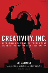 Ed Catmull: Creativity, Inc.: Overcoming the Unseen Forces That Stand in the Way of True Inspiration